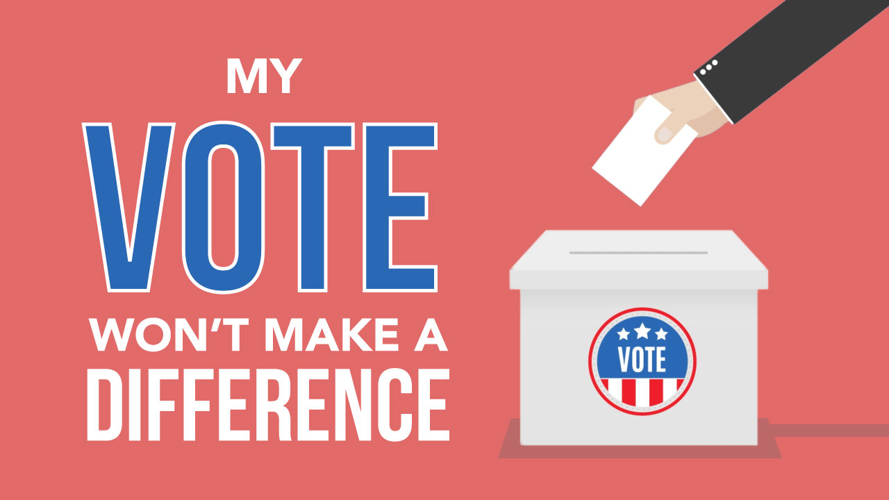 My Vote Won't Make a Difference