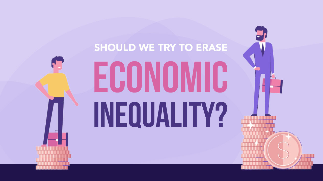Should We Try to Erase Economic Inequality?